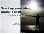 Start up your idea, make it real