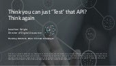 STARWest - Think you can just 'Test' that API? Think again