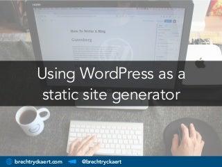 Using WordPress as a Static Site Generator