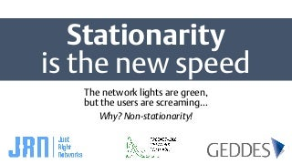 Stationarity is the new speed
