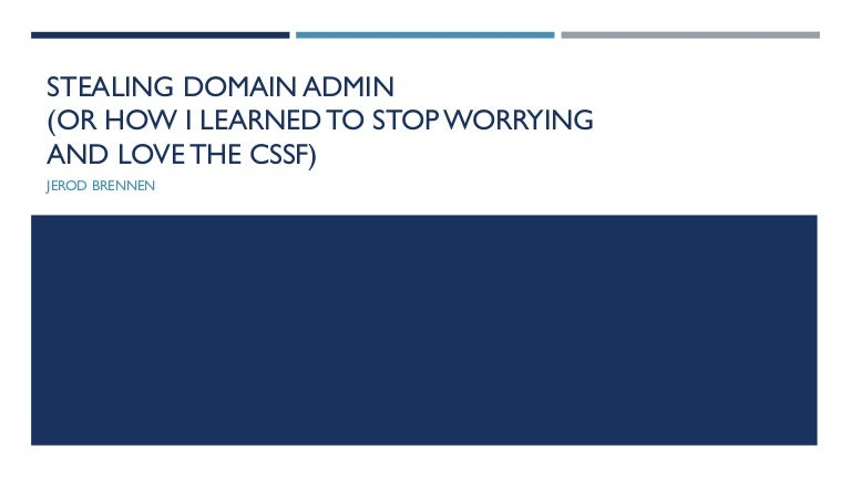 Stealing Domain Admin (or How I Learned to Stop Worrying and