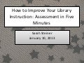 How to Improve Library Instruction: Assessment in Five Minutes