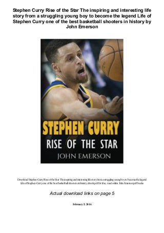 Stephen Curry Rise of the Star The inspiring and interesting life story from a struggling young boy to become the legend Life of Stephen Curry one of the best basketball shooters in history by John Emerson pdf