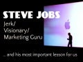 Steve Jobs: Jerk/Visionary/Marketing Guru ...and his most important lesson for us