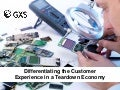 Differentiating customer experience in a Teardown economy