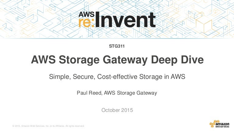 (STG311) AWS Storage Gateway: Secure, Cost-Effective Backup & Archive
