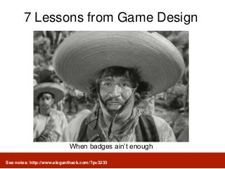 No Stinking Badges: Better Lessons from Game Design