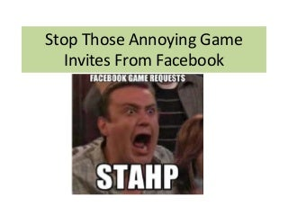 Stop those annoying game invites from facebook