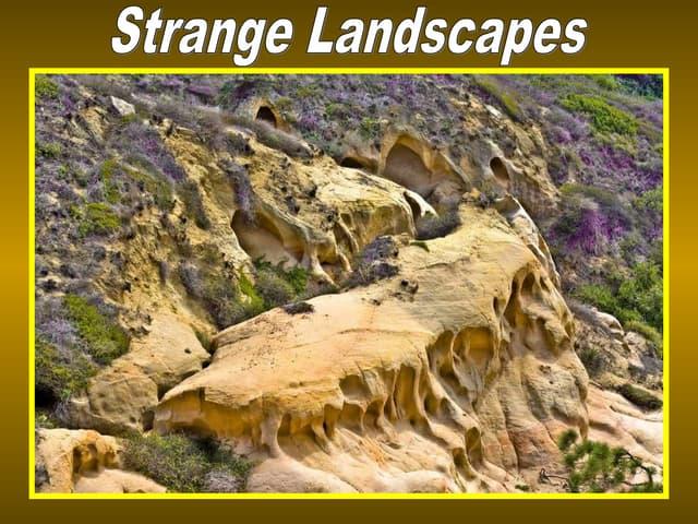 Strange natural landscapes