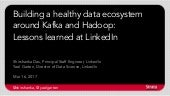 Strata 2017 (San Jose): Building a healthy data ecosystem around Kafka and Hadoop: Lessons learned at LinkedIn