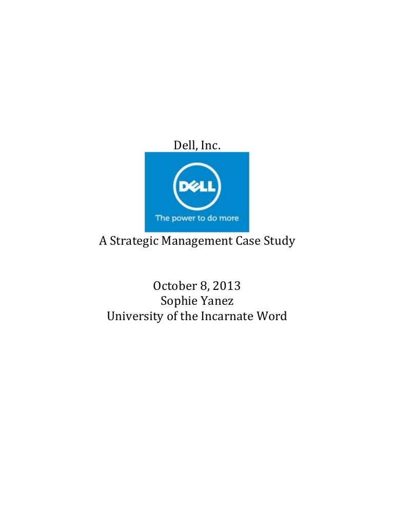 dell strategic management report Dell computers presents a useful company to perform a strategic management analysis upon the personal computer industry has changed and evolved considerably in the past years and the market conditions today are also presenting new and exciting problems for this organization.