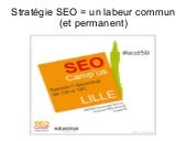 Strategie SEO : un labeur commun (et permanent) - Yann Lemort - SEO Camp'us 2013