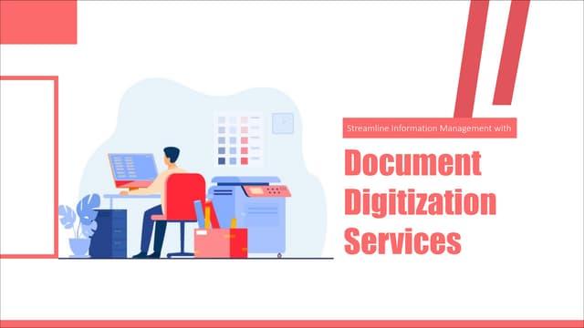 Streamline information management with document digitization services