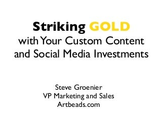 Striking gold with your custom content and social media investments