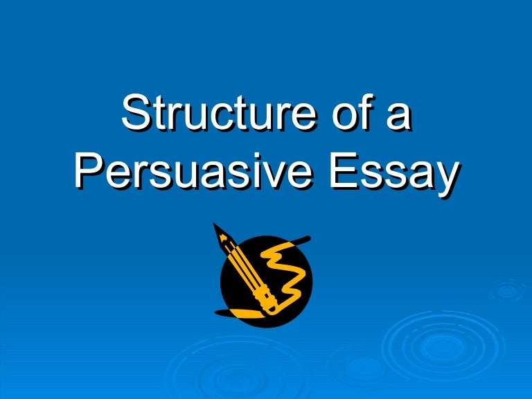 Structure Of A Persuasive Essay Structureofapersuasiveessayphpappthumbnailjpgcb Essays For High School Students To Read also The Yellow Wallpaper Essay  The Thesis Statement Of An Essay Must Be