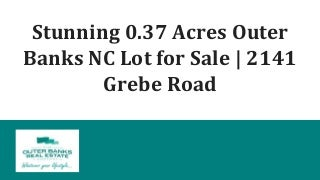 Stunning 0.37 Acres Outer Banks NC Lot for Sale - 2141 Grebe Road