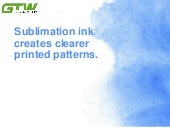 Sublimation ink creates clearer printed patterns.
