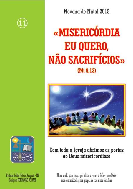 Novena de Natal 2015 «MISERICÓRDIA EU QUERO, NÃO SACRIFÍCIOS» (Mt 9,13)