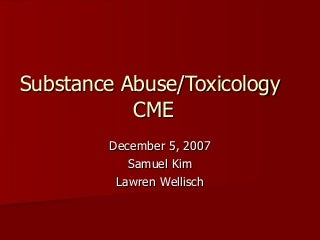 Substance Abuse and Toxicology CME 2007