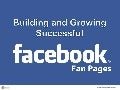 Building and Growing Successful Facebook Fan Pages - 2013