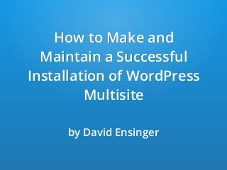 How to Make and Maintain a Successful Installation of WordPress Multisite