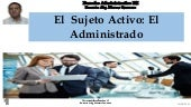 Sujeto activo: El  administrado