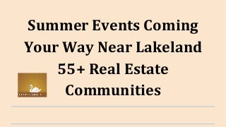 Summer Events Coming Your Way Near Lakeland 55+ Real Estate Communities