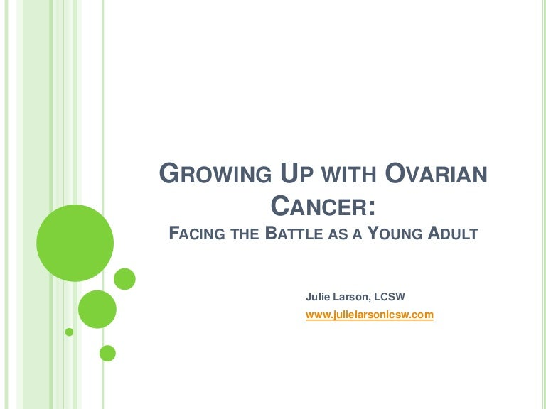 Growing Up With Ovarian Cancer Facing The Battle As A Young Adult J