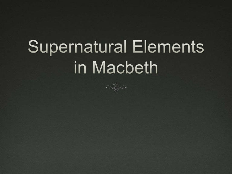 supernatural elements in macbeth