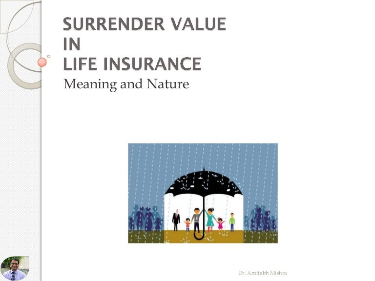Surrender Value in Life Insurance by Dr. Amitabh Mishra