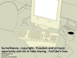 Surveillance, copyright, freedom and privacy:opportunity and risk of video sharing. YouTube�n�sons