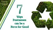 Seven ways businesses can be a force for good