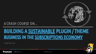 Building A Sustainable WordPress Plugin / Theme Business In The Subscription Economy