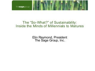 The So-What? of Sustainability: Inside the Minds of Millennials to Matures