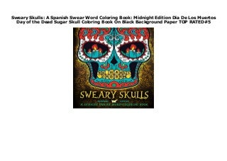 Sweary Skulls: A Spanish Swear Word Coloring Book: Midnight Edition Dia De Los Muertos Day of the Dead Sugar Skull Coloring Book On Black Background Paper TOP RATED#5