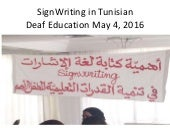 "SIGNWRITING SYMPOSIUM PRESENTATION 56: ""SignWriting in Tunisian Deaf Education"" by Wafa Laajili and Mohamed Ali Balti"