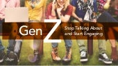 Gen Z: Stop Talking About and Start Engaging Them