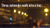 Three networks walk into a bar...