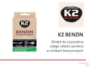 T311 K2 BENZIN - Środek do czyszczenia całego układu zasilania w silnikach benzynowych