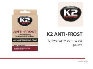 T313 K2 Anti Frost - Uniwersalny odmrażacz paliwa
