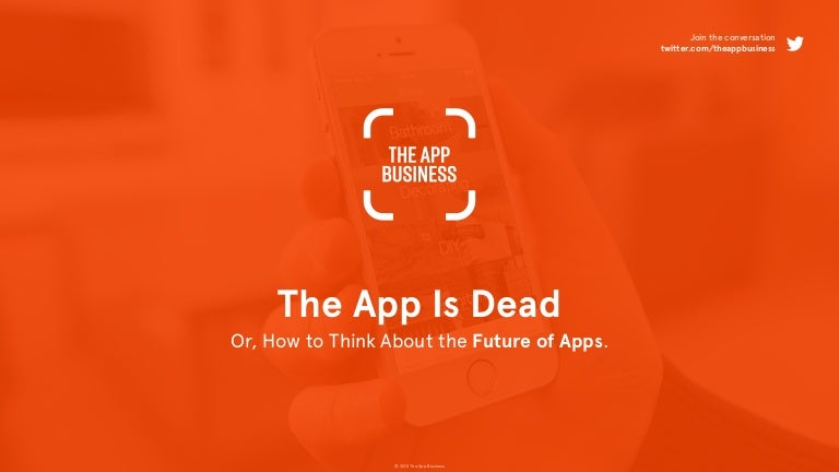 The App Is Dead Or How To Think About The Future Of Apps