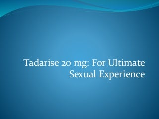 Tadarise 20 mg: For Ultimate Sexual Experience