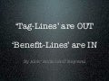 Tag-lines are out. Benefit-lines are in!
