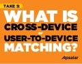 What is User-to-Device or Cross-Device Matching?