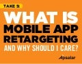 What is Mobile App Retargeting and Why Should You Care?