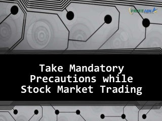 Take mandatory precautions while stock market trading