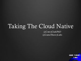 Taking The Cloud Native