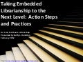 Taking Embedded Librarianship to the Next Level:  Action Steps and Practices