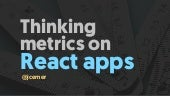 Thinking metrics on React apps