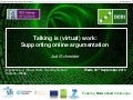 Talking is (virtual) work -supporting online argumentation--2013-09-18 Malta virtual work